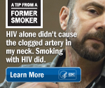 A Tip from a Former Smoker: HIV alone didn't cause the clogged artery in my neck. Smoking with HIV did.
