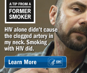 A Tip From a Former Smoker: HIV alone didnt cause the clogged artery in my neck. Smoking with HIV did. Learn more.