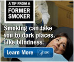 A Tip from a Former Smoker: Smoking can take you to dark places. Like blindness.