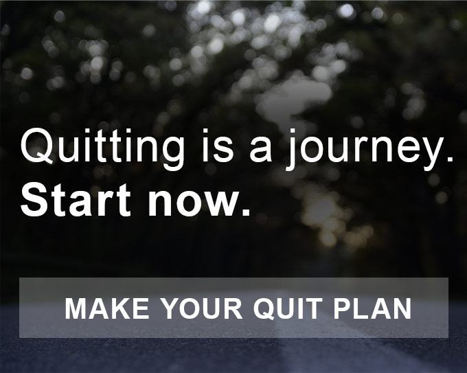Quitting is a journey. Start now. Make your quit plan