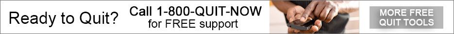 Ready to Quit? Call 1-800-QUIT-NOW for FREE support - More FREE Quit Tools