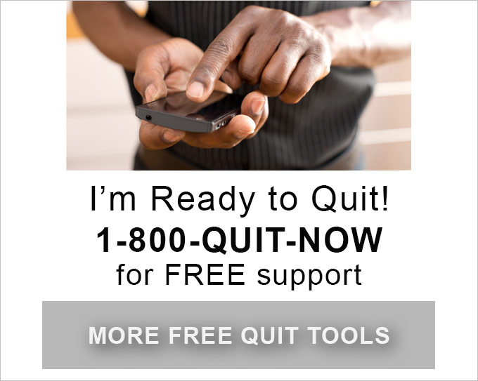 I'm Ready to Quit! 1-800-QUIT-NOW for FREE support - More free quit tools