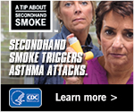 A Tip About Secondhand Smoke: Secondhand smoke triggers asthma attacks. Learn more.