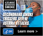 A Tip About Secondhand Smoke. Secondhand smoke triggers asthma attacks. Learn more.