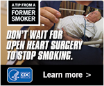 A Tip From a Former Smoker: Don't wait for open heart surgery to stop smoking. Learn more.