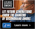A Tip About Secondhand Smoke. Let future generations know the dangers of secondhand smoke. Learn more.