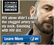 A Tip From a Former Smoker: HIV alone didn't cause the clogged artery in my neck. Smoking with HIV did. Learn more.
