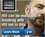 A Tip from a Former Smoker. HIV can be managed. Smoking with HIV led to this. Learn More.