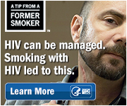 A Tip From a Former Smoker: HIV can be managed. Smoking with HIV led to this. Learn more.