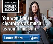 A Tip from a Former Smoker. You won't miss cigarettes as much as you'll miss air. Learn More.