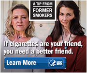 A Tip From Former Smokers. If cigarettes are your friend, you need a better friend. Learn More.