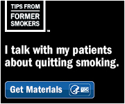 Tips From Former Smokers. I talk with my patients about quitting smoking. Get Materials.
