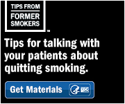 Tips From Former Smokers: Tips for talking with your patients about quitting smoking. Get materials.