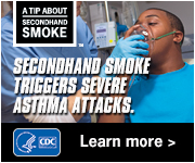 A Tip About Secondhand Smoke. Secondhand smoke triggers severe asthma attacks. Learn more.