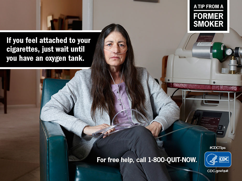 A Tip From A Former Smoker: If you feel attached to your cigarettes, just wait until you have an oxygen tank. For free help to quit smoking, call 1-800-QUIT-NOW.