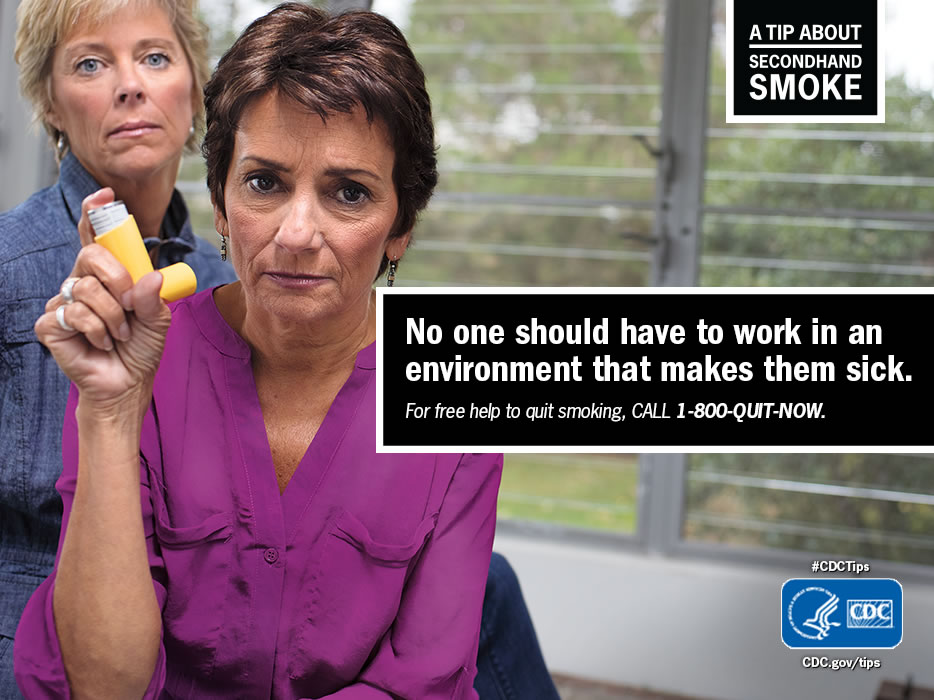 A Tip From a Former Smoker: No one should have to work in an environment that makes them sick. For free help to quit smoking, call 1-800-QUIT-NOW.
