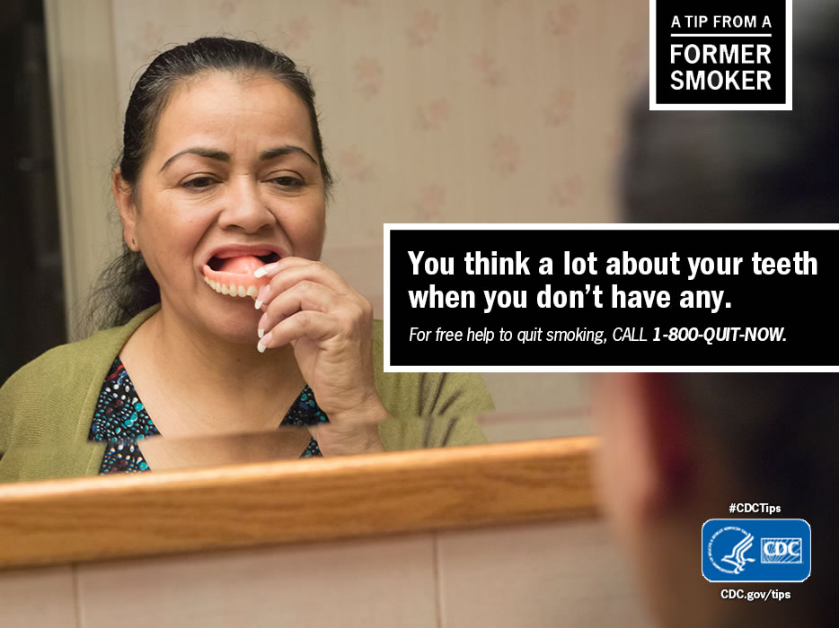 A Tip From a Former Smoker: You think a lot about your teeth when you don't have any. For free help to quit smoking, call 1-800-QUIT-NOW.