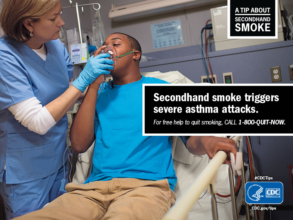 A Tip From a Former Smoker: Secondhand smoke triggers severe asthma attacks. For free help to quit smoking, call 1-800-QUIT-NOW.