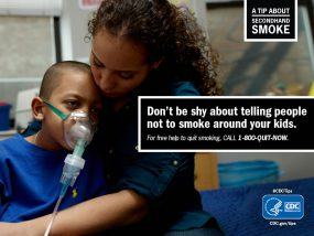 A Tip About Secondhand Smoke: Don't be shy about telling people not to smoke around your kids. For free help to quit smoking, call 1-800-QUIT-NOW.