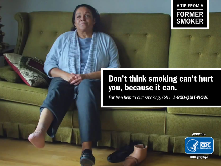 A Tip From a Former Smoker: Don't think smoking can't hurt you, because it can. For free help to quit smoking, call 1-800-QUIT-NOW.