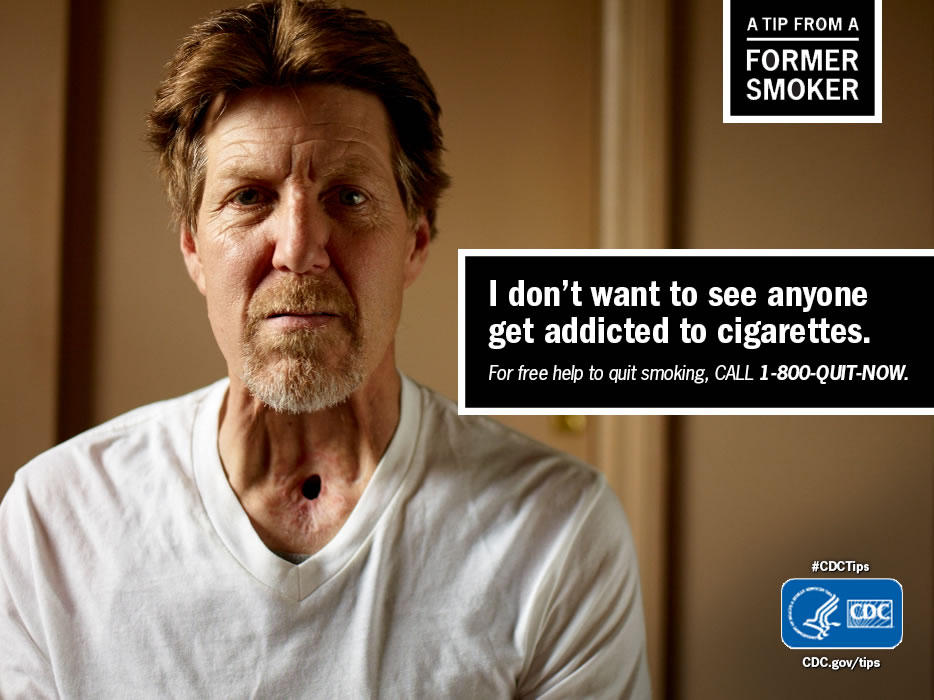 A Tip From a Former Smoker: I don't want to see anyone get addicted to cigarettes. For free help to quit smoking, call 1-800-QUIT-NOW.