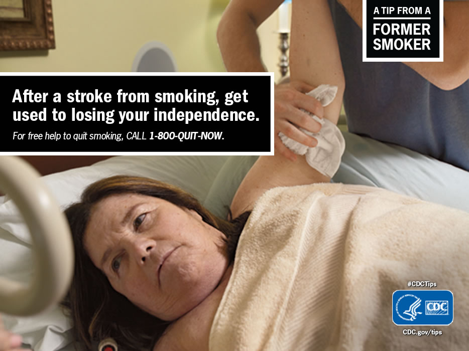 A Tip From a Former Smoker: After a stroke from smoking, get used to losing your independence. For free help to quit smoking, call 1-800-QUIT-NOW.