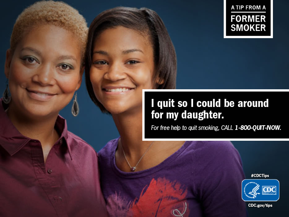 A Tip From a Former Smoker: I quit so I could be around for my daughter. For free help to quit smoking, call 1-800-QUIT-NOW.
