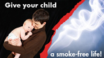Give Your Child a Smoke-Free Life!