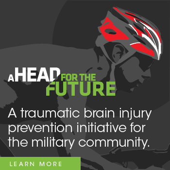 A Head for the Future. A traumatic brain injury prevention inititative for the military community. Learn more.