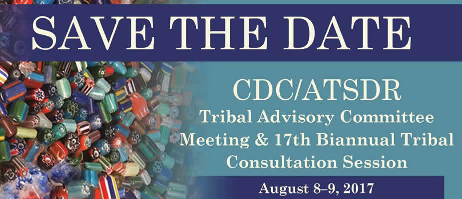 Save The Date CDC/ATSDR Tribal Advisory Committee Meeting. February 14 and 15, 2017