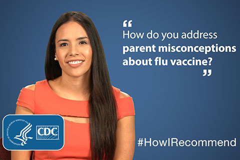 'How do you address parent misconceptions about flu vaccine?' #HowIRecommend