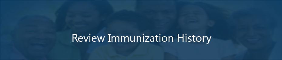 Review the Immunization History