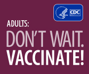 Adults: Don't wait. Vaccinate!