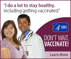 I do a lot to stay healthy, including getting vaccinated. Don't wait. Vaccinate! CDC, Learn More