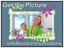 Get the Picture: Childhood Immunizations video.