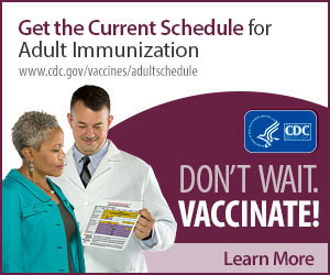 Get the 2014 Schedule for Adult Immunization. Www.cdc.gov/vaccines/adultschedule. Don't wait. Vaccinate. Learn more. CDC