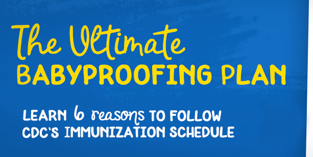 The Ultimate Babyproofing plan. Learn 6 reasons to follow CDC's Immunization Schedule