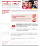 Meningococcal vaccines for preteens and teens.
