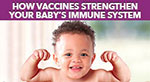 How Vaccines Strengthen Your Baby's Immune System infographic.