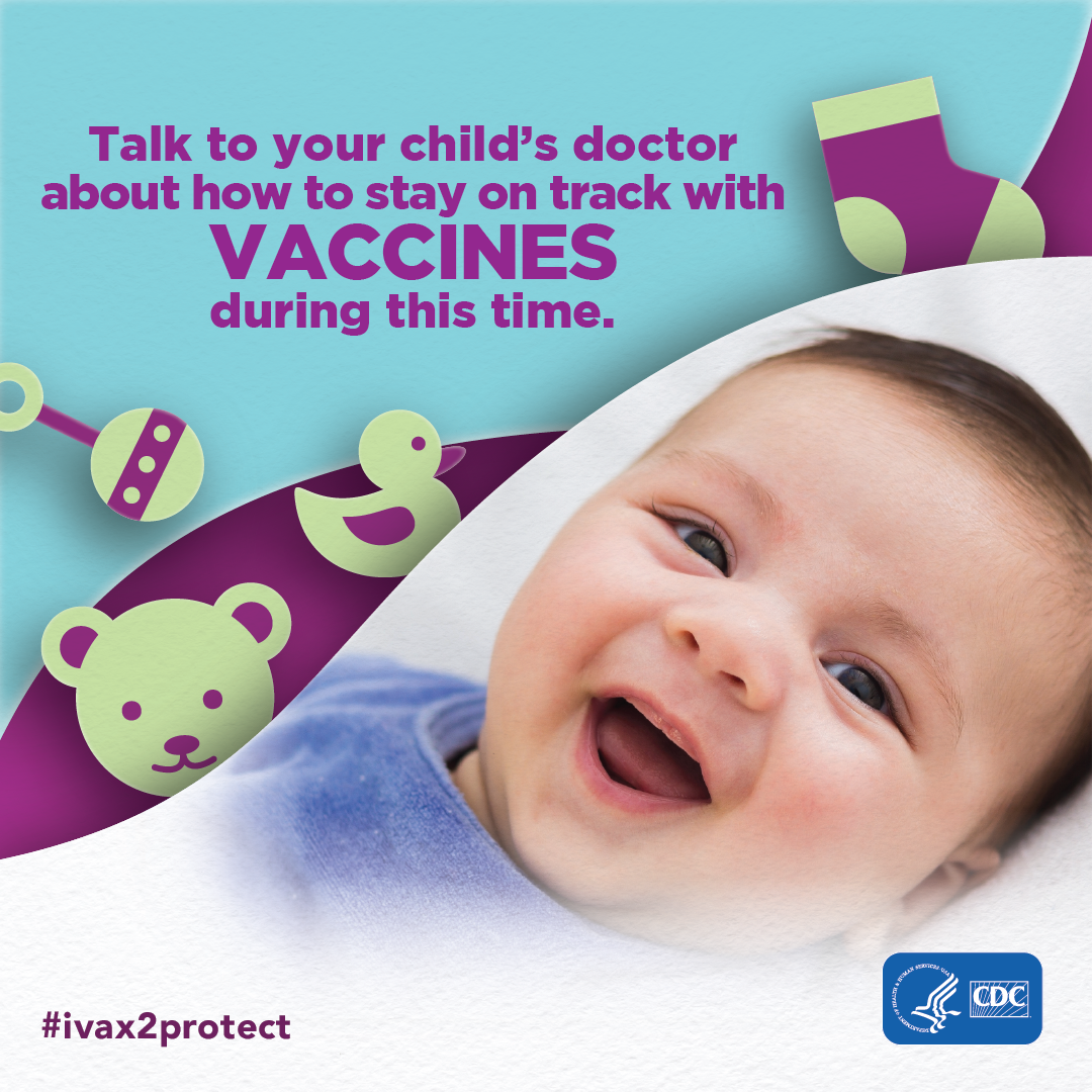 Talk to your child's doctor about how to stay on track with vaccines during this time. CDC. #ivax2protect