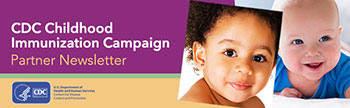 CDC Childhood Immunization Campaign Partner Newsletter