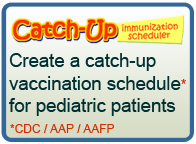 Catch-Up Immunization scheduler. Create a catch-up vaccination schedule for pediatric patients. CDC/AAP/AAFP