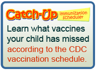 Catch-Up Immunization Scheduler - Learn what vaccines your child has missed according to the CDC vaccination schedule.