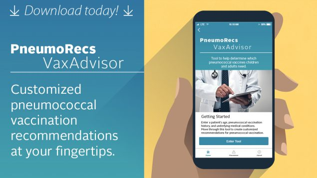 Graphic of someone holding a mobile phone displaying the PnuemoRecs VaxAdvisor app. PneumoRecs VaxAdvisor: Customized pneumococcal vaccination recommendations at your fingertips.
