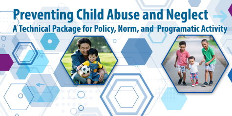 An image promoting the Preventing Child Abuse and Neglect: A Technical Package for Policy, Norm, and Programmatic Activities. Incorporates photos of diverse children and families.