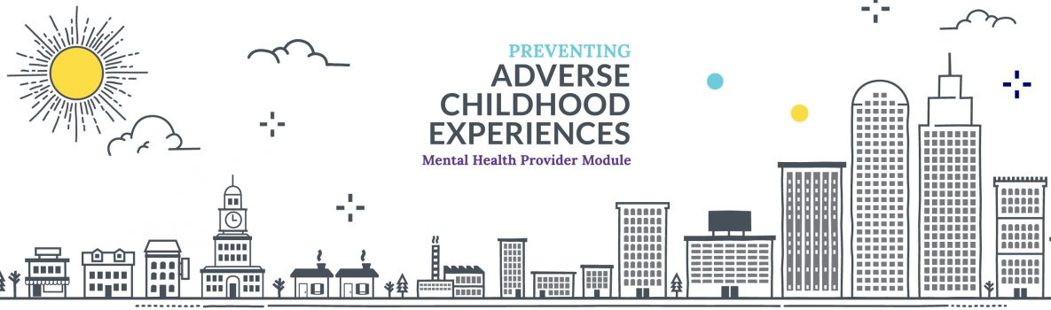 ACEs Training: New Mental Health Care Provider Module