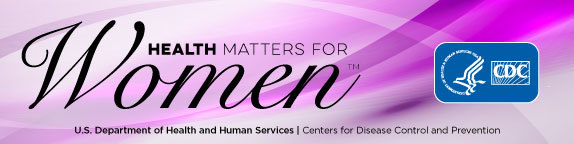Health Matters for Women newsletter from CDC. US Dept. of Health and Human Services - Centers for Disease Control and Prevention