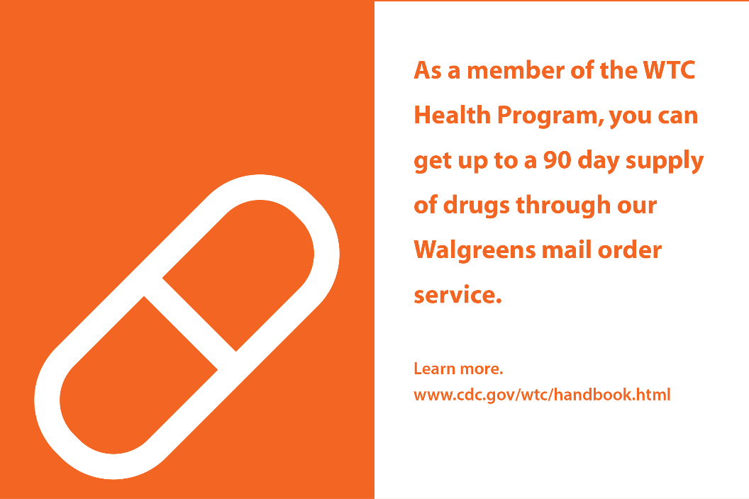 As a member of the WTC Health Program, you can get up to a 90 day supply of prescriptions through our Walgreens mail order service.