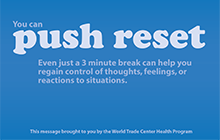 Push Reset - Even a 3 minute break can help you regain control of your thoughts, feelings, or reactions to situations